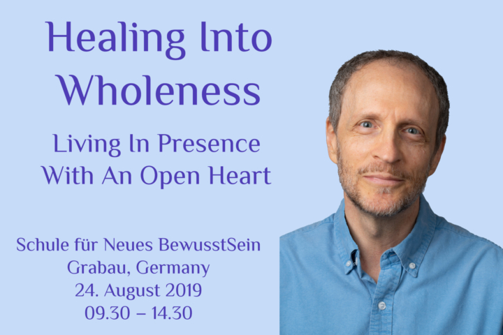 Healing Into Wholeness – Living In Presence With An Open Heart