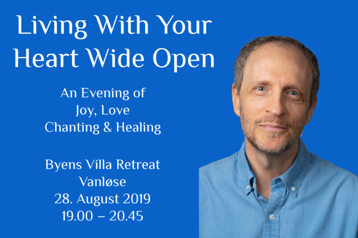 Living With Your Heart Wide Open – An Evening of Joy, Love, Chanting & Healing